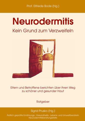 9783833481604: Neurodermitis - Kein Grund zum Verzweifeln: Eltern und Betroffene berichten über ihren Weg zu schöner und gesunder Haut