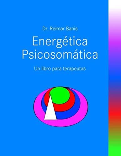 Energetica Psicosomatica. Un Libro Para Trapeutas: Reimar Banis