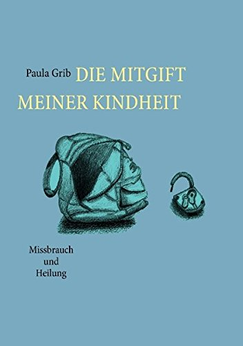 Die Mitgift Meiner Kindheit (German Edition): Paula Grib