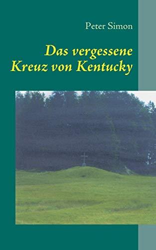 Das Vergessene Kreuz Von Kentucky: Peter Simon
