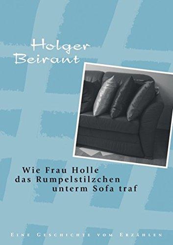 9783833496646: Wie Frau Holle das Rumpelstilzchen unterm Sofa traf: Eine Geschichte vom Erzählen