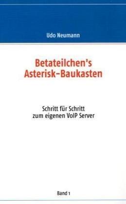 9783833496806: Betateilchen's Asterisk-Baukasten: Schritt für Schritt zum eigenen VoIP Server