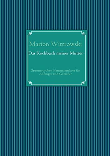 Das Kochbuch meiner Mutter (German Edition): Marion Wittrowski