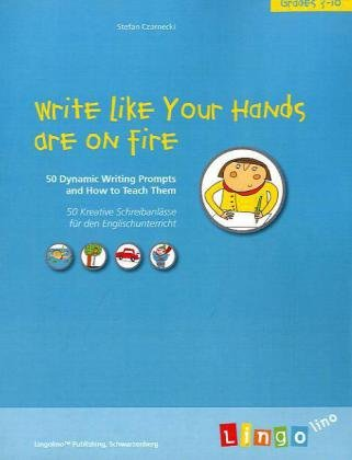 9783833498893: Write Like Your Hands Are on Fire: 50 Dynamic Writing Prompts and How to Teach Them