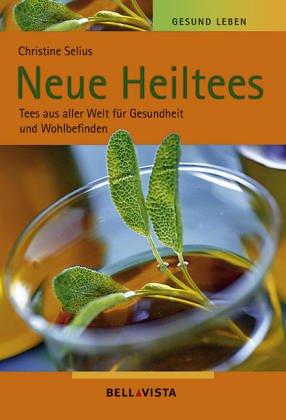 9783833604409: Neue Heiltees - Tee aus aller Welt für Gesundheit und Wohlbefinden