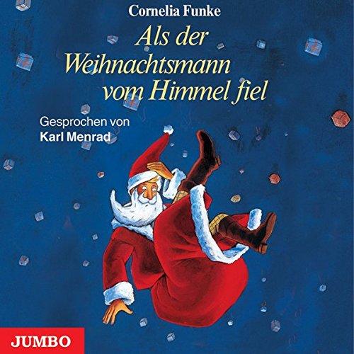 Als der Weihnachtsmann vom Himmel fiel [Tonträger]: Cornelia Funke