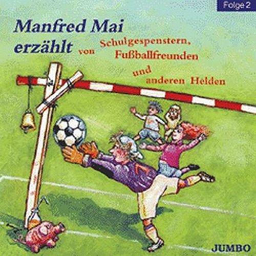 9783833715150: Manfred Mai erzählt von Schulgespenstern, Fußballfreunden und anderen Helden 2. CD
