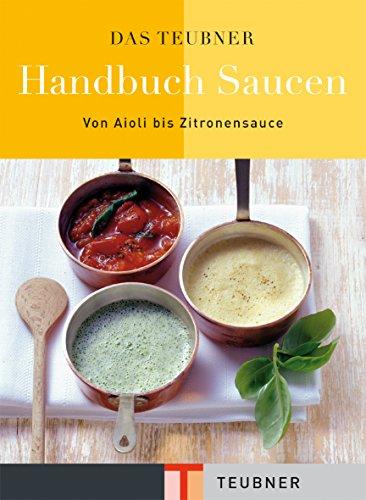 9783833801617: Das TEUBNER Handbuch Saucen: Von Aioli bis Zitronensauce (Teubner Handbücher)