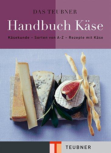 9783833805646: Das TEUBNER Handbuch Käse: Käsekunde - Käselexikon - Käserezepte (Teubner Handbücher)
