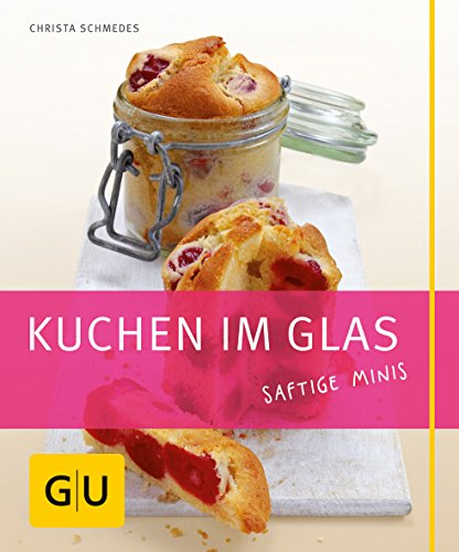 9783833806605: Kuchen im Glas. Saftige Minis: Just cooking