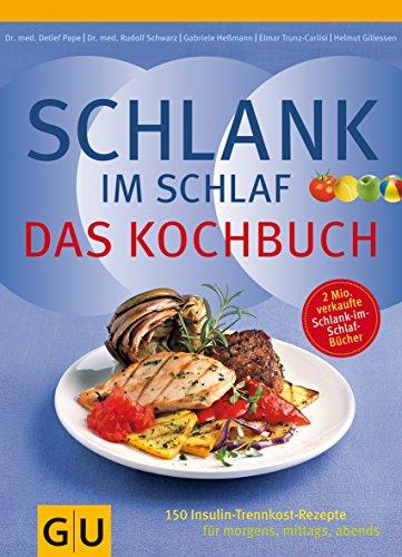 9783833807657: Schlank im Schlaf - Das Kochbuch: 150 Insulin-Trennkost-Rezepte für morgens, mittags, abends