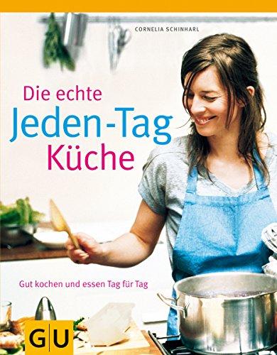 9783833808340: Die echte Jeden-Tag-K�che: Gut kochen und essen Tag f�r Tag