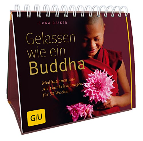 9783833812743: Gelassen wie ein Buddha: Meditationen und Achtsamkeitsübungen für 52 Wochen