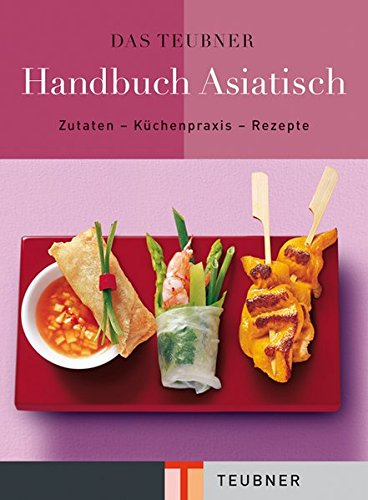 9783833814075: Das TEUBNER Handbuch Asiatisch: Zutaten-Küchenpraxis-Rezepte