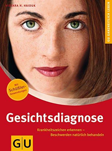 9783833814181: Gesichtsdiagnose: Krankheitszeichen erkennen, Beschwerden natürlich behandeln. Ganzheitlich leben
