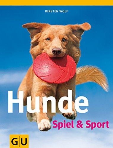 Hunde Spiel & Sport: Wolf, Kirsten: