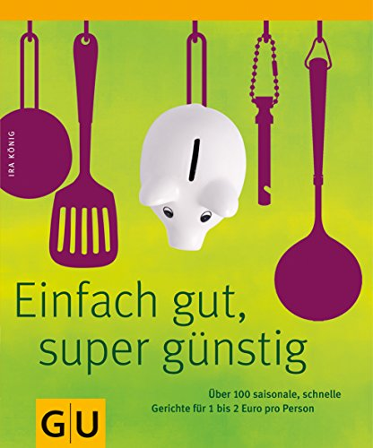 9783833816871: Einfach gut & super günstig: Über 100 leckere und schnelle Gerichte für 1 bis 2 Euro pro Person