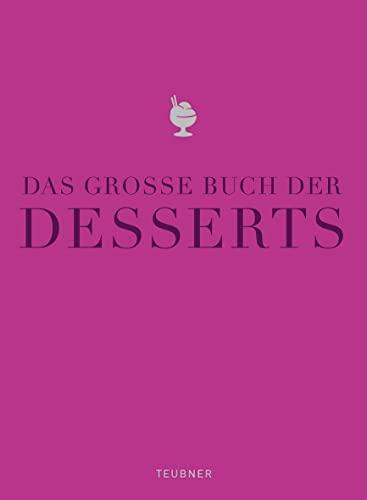 9783833819995: Das große Buch der Desserts: Warenkunde, Küchenpraxis, Rezepte