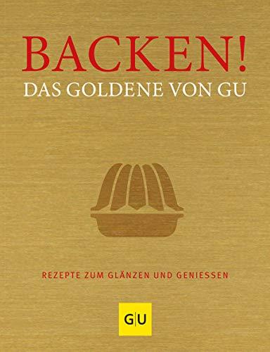 9783833820090: Backen! Das Goldene von GU: Rezepte zum Glänzen und Genießen