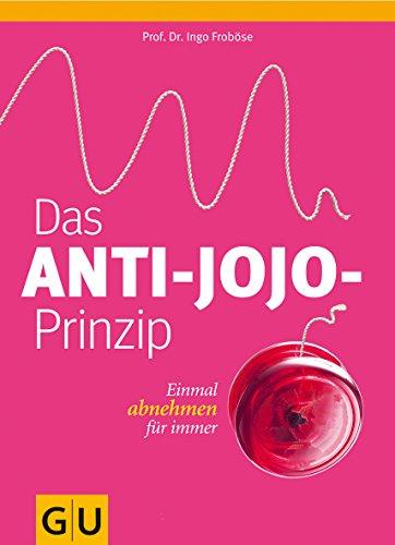 Das Anti-Jo-Jo-Prinzip; Einmal abnehmen für immer ; GU Körper & Seele Einzeltitel; Deutsch; , 125 Fotos - - Ingo Froböse