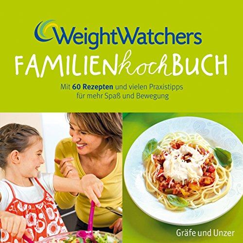 Weight Watchers Familienkochbuch: Mit 60 Rezepten und vielen Praxistipps für mehr Spaß und Bewegung - Watchers, Weight