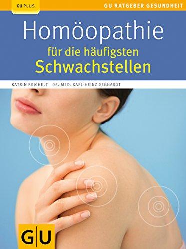 Homöopathie für die häufigsten Schwachstellen (GU Ratgeber: Reichelt, Katrin, Gebhardt,