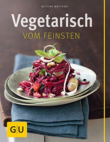 Vegetarisch vom Feinsten - Bettina Matthaei