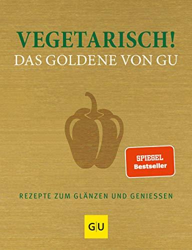 9783833822018: Vegetarisch! Das Goldene von GU: Rezepte zum Glänzen und Geniessen