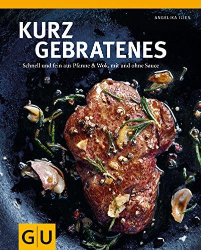 9783833822049: Kurzgebratenes: Schnell & zart aus Pfanne und Wok, mit und ohne Sauce