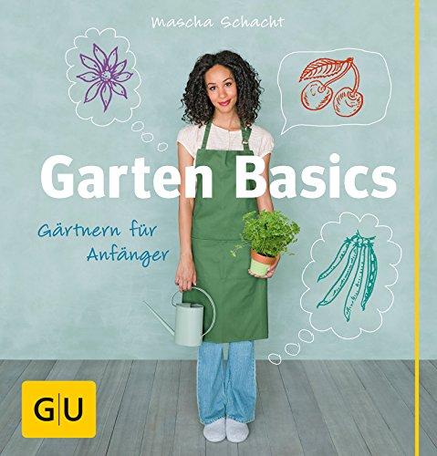 Garten Basics - Gärtnern für Anfänger: Mascha Schacht