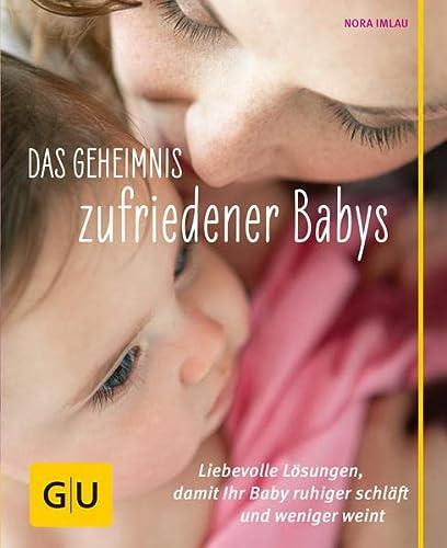 9783833833199: Das Geheimnis zufriedener Babys: Liebevolle L�sungen, damit Ihr Baby ruhiger schl�ft und weniger weint