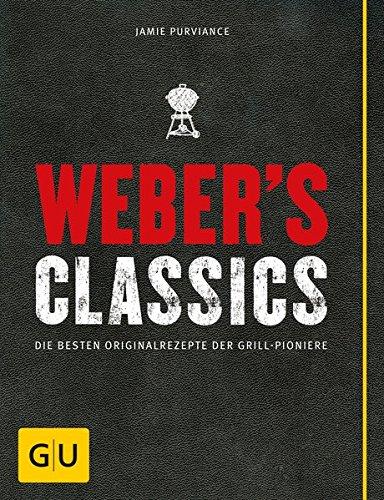 9783833837784: Weber's Classics: Die besten Originalrezepte der Grill-Pioniere