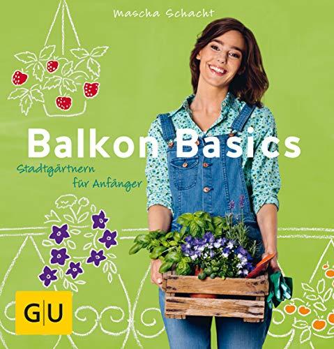 Balkon Basics; Stadtgärtnern für Anfänger ; GU: Mascha Schacht