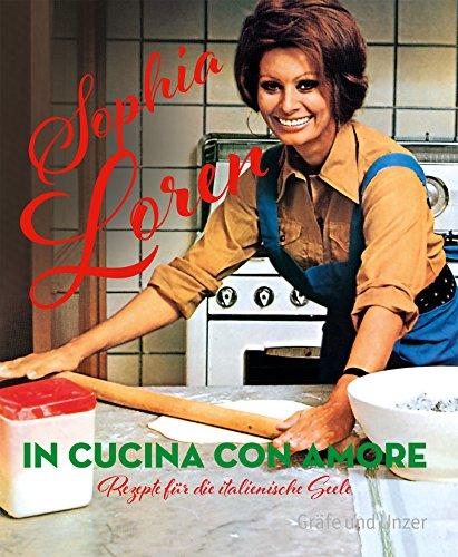 In cucina con amore: Rezepte für die: Loren Sophia