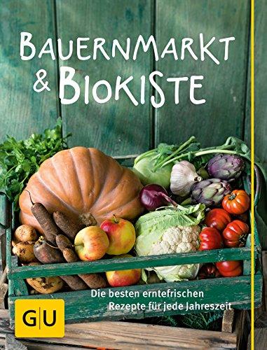 9783833841507: Bauernmarkt und Biokiste: Die besten erntefrischen Rezepte für jede Jahreszeit