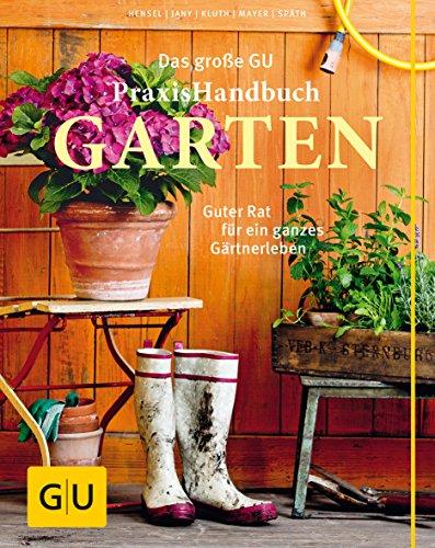 Das große GU Praxishandbuch Garten: Guter Rat: Hensel, Wolfgang; Jany,