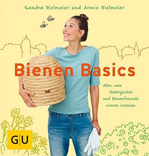 Bienen Basics: Alles, was Hobbyimker und Bienenfreunde: Sandra Bielmeier, Armin