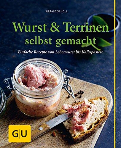 9783833847950: Wurst & Terrinen selbst gemacht: Einfache Rezepte von Leberwurst bis Kalbspastete