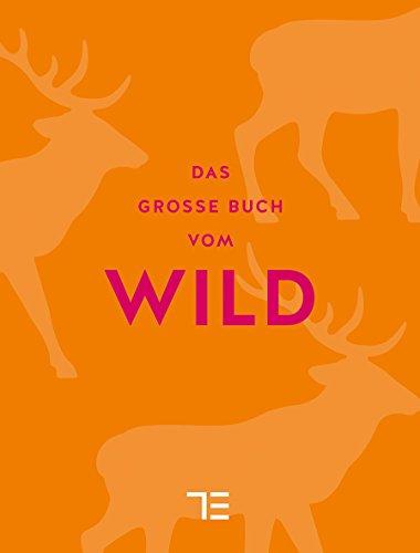 Das große Buch vom Wild.: Limitierte Sonderausgabe. München 2015.