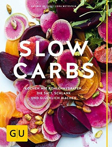 9783833851698: Slow Carbs: Kochen mit Kohlehydraten, die satt, schlank und glücklich machen