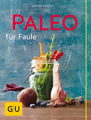9783833851704 - Martin Kintrup: Paleo für Faule (GU Themenkochbuch) - Buch