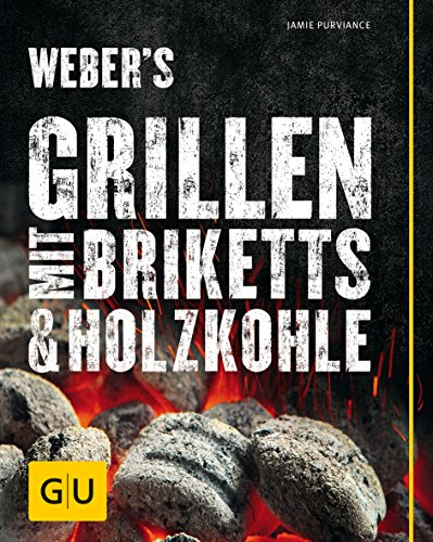 Weber's Grillen mit Briketts & Holzkohle (GU: Jamie Purviance