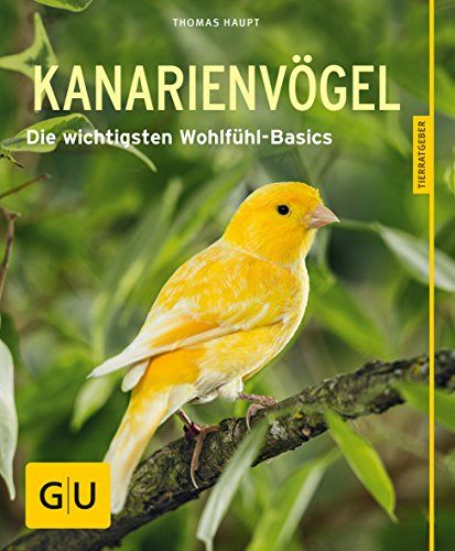 Kanarienvögel; Die wichtigsten Wohlfühl-Basics; GU Haus &: Thomas Haupt