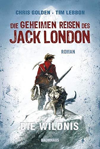 9783833900440: Die geheimen Reisen des Jack London: Die Wildnis