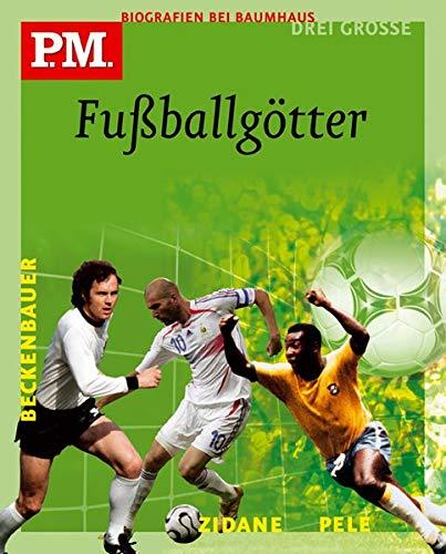 9783833924538: Drei große Fußballgötter. Pelé / Franz Beckenbauer / Zinédine Zidane: P.M. Biografie bei Baumhaus - Die großen 3