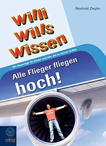9783833927119: Willi wills wissen: Alle Flieger fliegen hoch!: Die Reportage für Kinder und alle, die es wissen wollen
