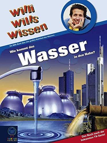 9783833927188: Willi wills wissen 20: Wie kommt das Wasser in den Hahn?: Ein Willi-Buch über den großen Kreislauf des Wassers