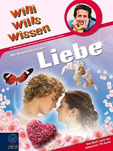 9783833927232: Willi wills wissen 24. Die Geheimnisse der Liebe: Ein Willi-Buch über Verliebtsein und Schmetterlinge im Bauch