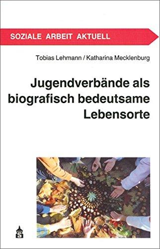 Jugendverbände als biografisch bedeutsame Lebensorte: Lehmann, Tobias; Mecklenborg, Katharina
