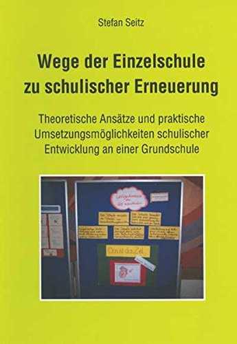 9783834000279: Wege der Einzelschule zu schulischer Erneuerung: Theoretische Ansätze und praktische Umsetzungsmöglichkeiten schulischer Entwicklung an einer Grundschule